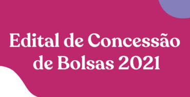 Edital de Concessão de Bolsas 2021
